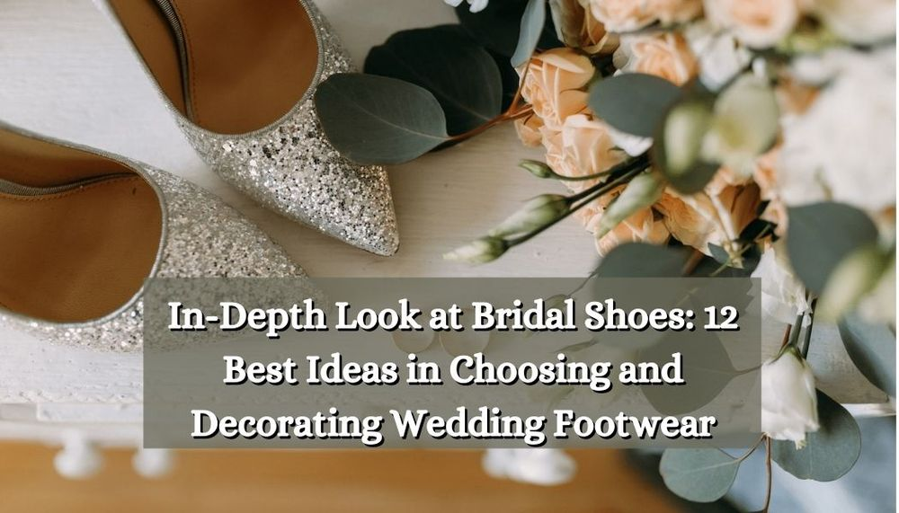 In-Depth Look at Bridal Shoes 12 Best Ideas in Choosing and Decorating Wedding Footwear